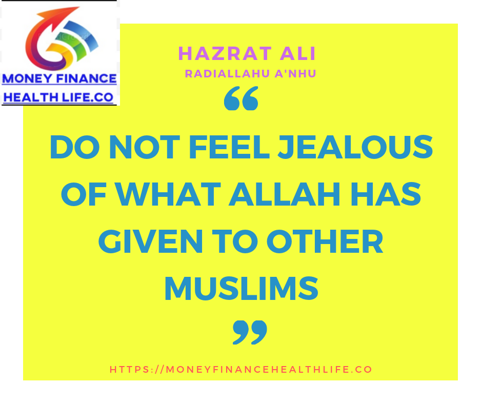 do not feel jealous of what Allah has given to other muslims