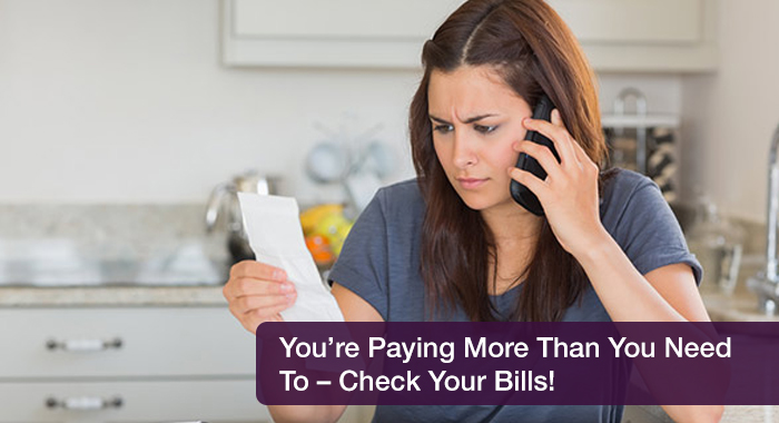 You're Paying More Than You Need To – Check Your Bills!