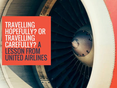 Travelling Hopefully? Or Travelling Carefully? A Lesson from United Airlines
