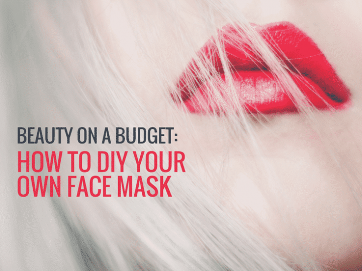 Beauty on a Budget: How to make your own DIY face mask