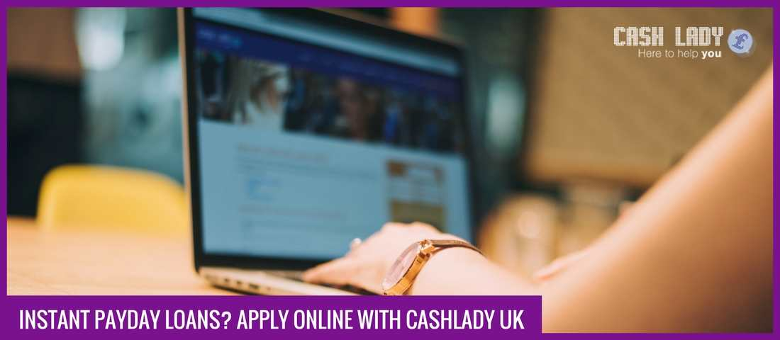 Instant Payday Loans? Apply online with Cashlady UK