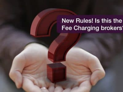 New Rules! Is this the end of Fee Charging brokers?