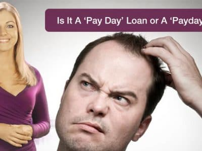 Is It A Pay Day Loan or A 'Payday' Loan?