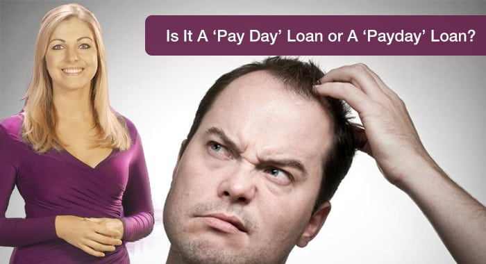 Is It A 'Pay Day' Loan or A 'Payday' Loan? Posted on April 12, 2016 by CashLady Is It A 'Pay Day' Loan or A 'Payday' Loan?