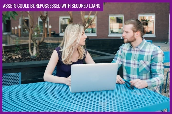 Assets could be repossessed with secured loans