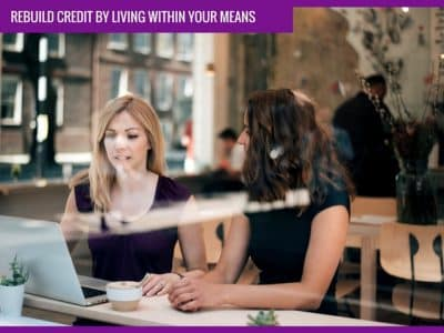 How to rebuild your credit: live within your means