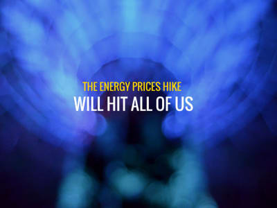 Energy Prices Hike will hit all of us
