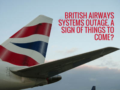 British Airways Systems Outage. A Sign of Things to Come?