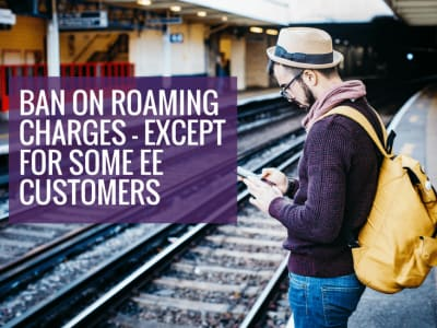 Ban on roaming charges…Except for some EE customers