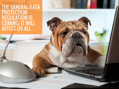 The General Data Protection Regulation is Coming: it will affect us all