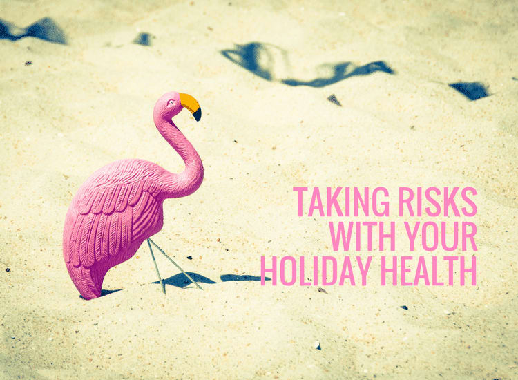 travel insurance and Taking Risks with your Holiday Health