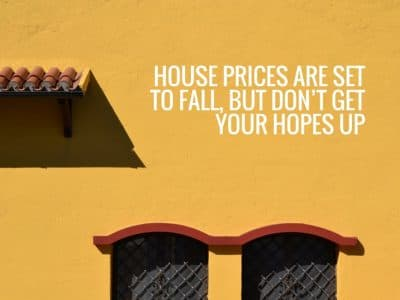 House prices are set to fall, but don't get your hopes up