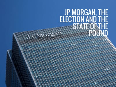 JP Morgan, the Election and the State of the Pound