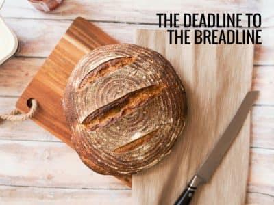 The Deadline to the Breadline