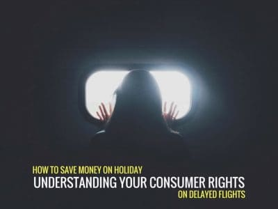 How to Save Money on Holiday: Understanding your Consumer Rights on Delayed Flights