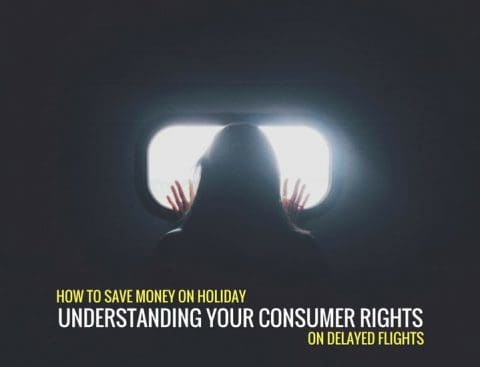How to Save Money on Holiday: Understanding your Consumer Rights if you are delayed on flight