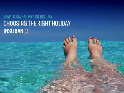 How to save money on holiday: Choosing the right holiday insurance