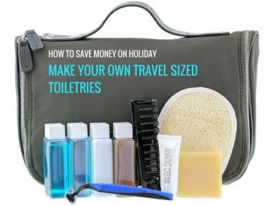 How to Save Money on Holiday: Make your own Travel Sized Toiletries