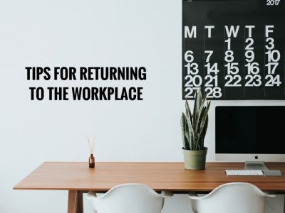 Tips for Returning to The Workplace
