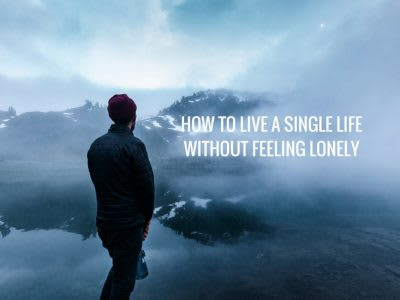 How to live a single life without feeling lonely
