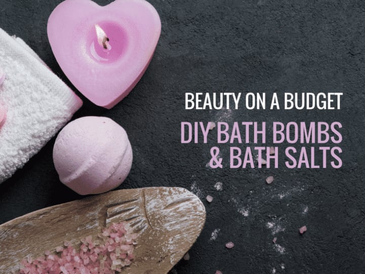 Beauty on a Budget: DIY bath bombs and bath salts