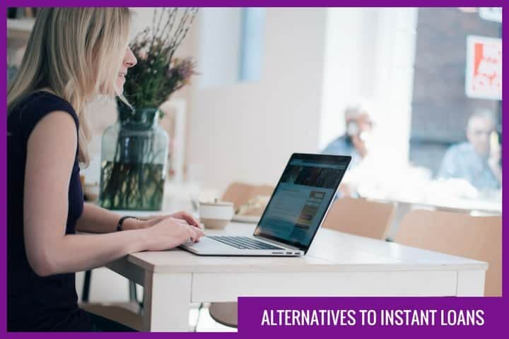 What are the alternatives to instant loans?