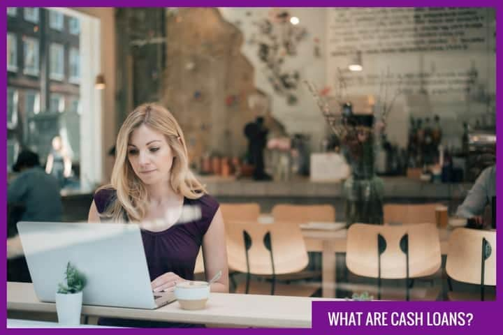 What Are Cash Loans?