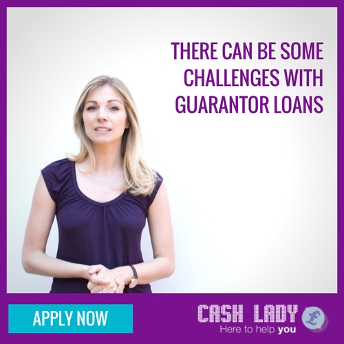 There can be some challenges with guarantor loans