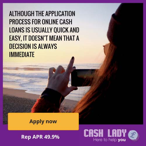 Although the application process for online cash loans is usually quick and easy, it doesn't mean that a decision is always immediate