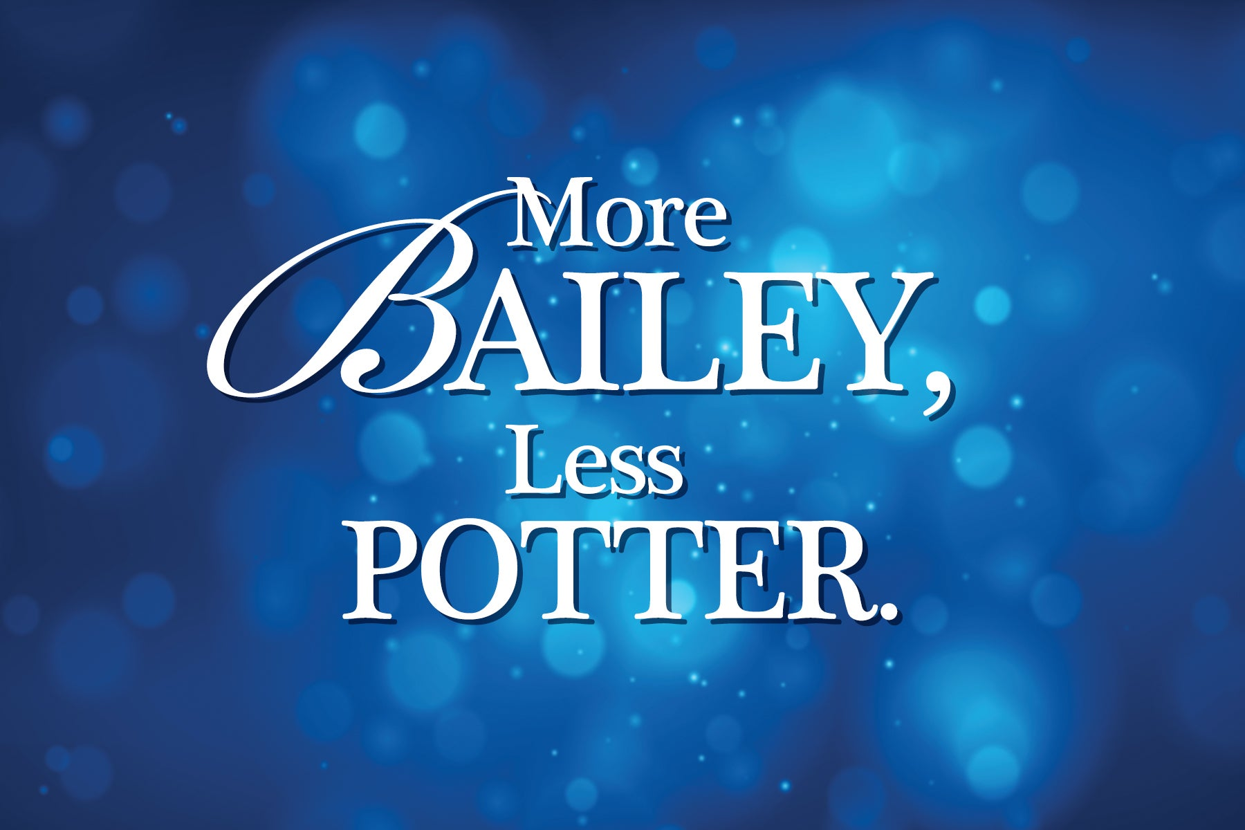 More Bailey, Less Potter Holiday Campaign Image