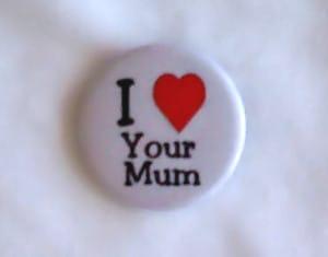 I <3 Your Mum badge