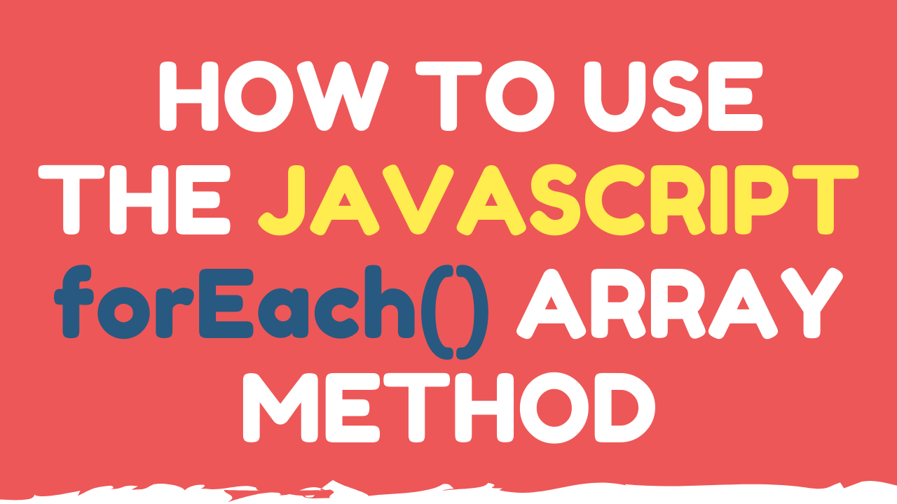 How to use the javascript forEach array method.png
