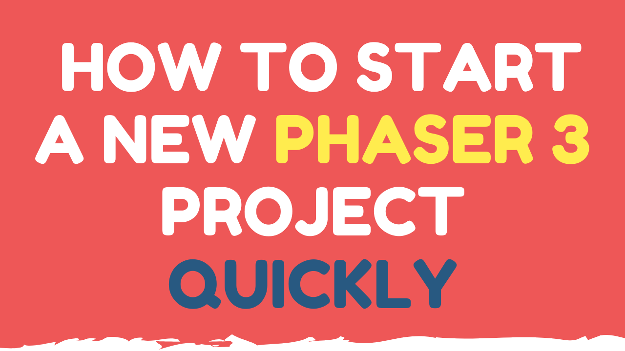 How to get started quickly with a new phaser 3 project.png