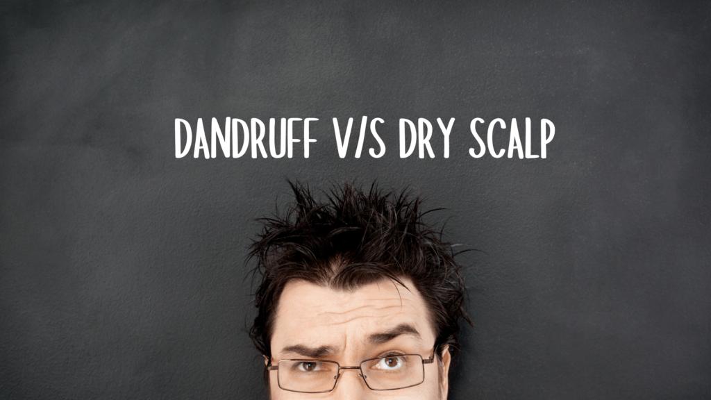 Dandruff versus Dry Scalp