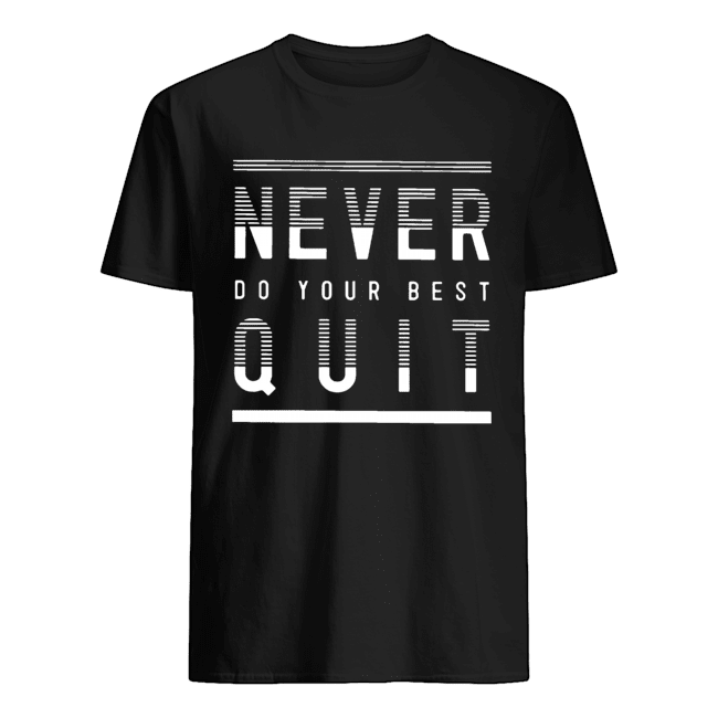 Never Do Your Best Quit Shirt