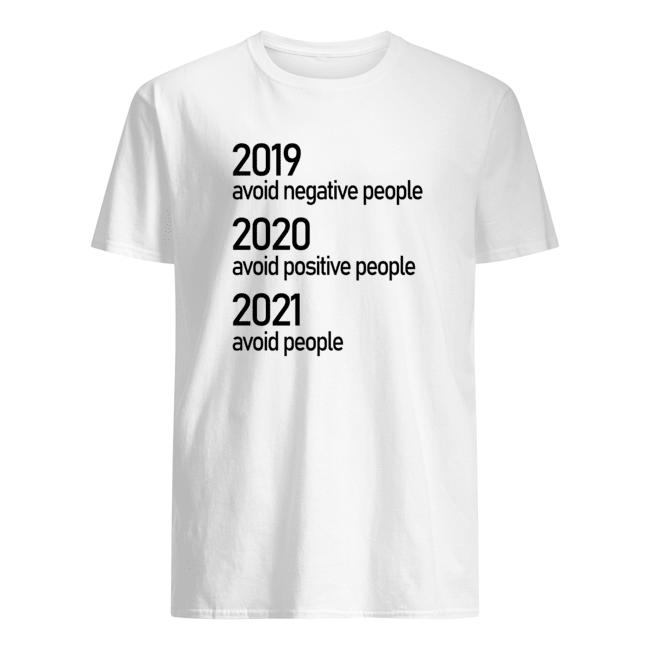 2019 Avoid Negative People 2020 Avoid Positive People 2021 Avoid People T Shirt