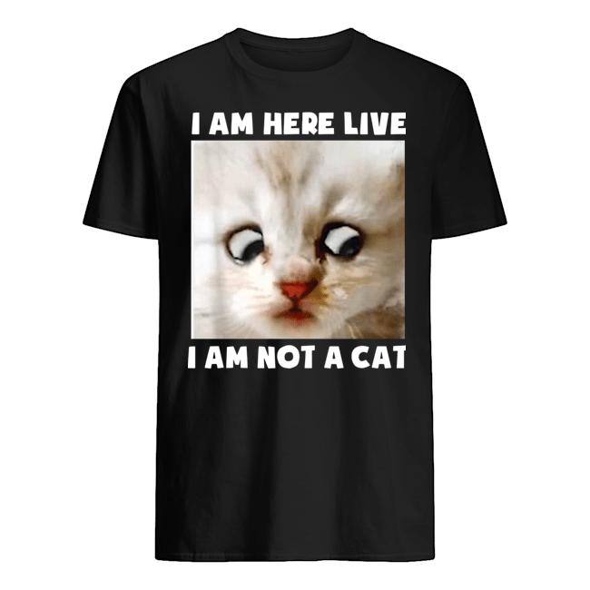 I Am Here Live I Am Not A Cat Funny Lawyer Cat Meme T-Shirt