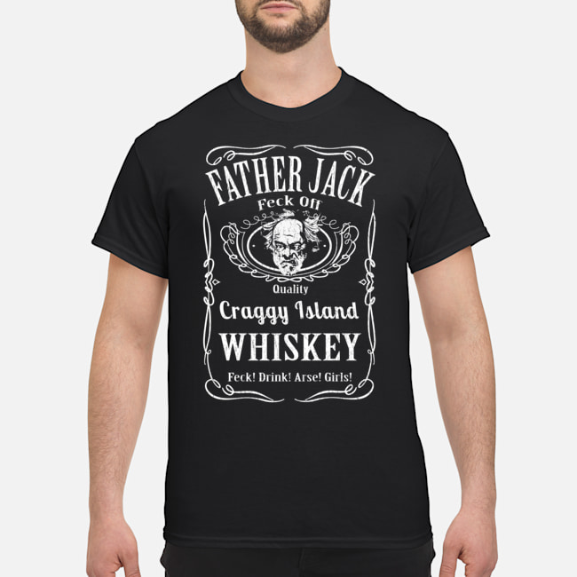 Father Jack craggy Island Whiskey Feck Drink Arse Girls shirt