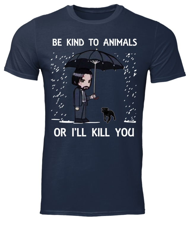 Official John Wick Be kind to animals or I'll kill you shirt
