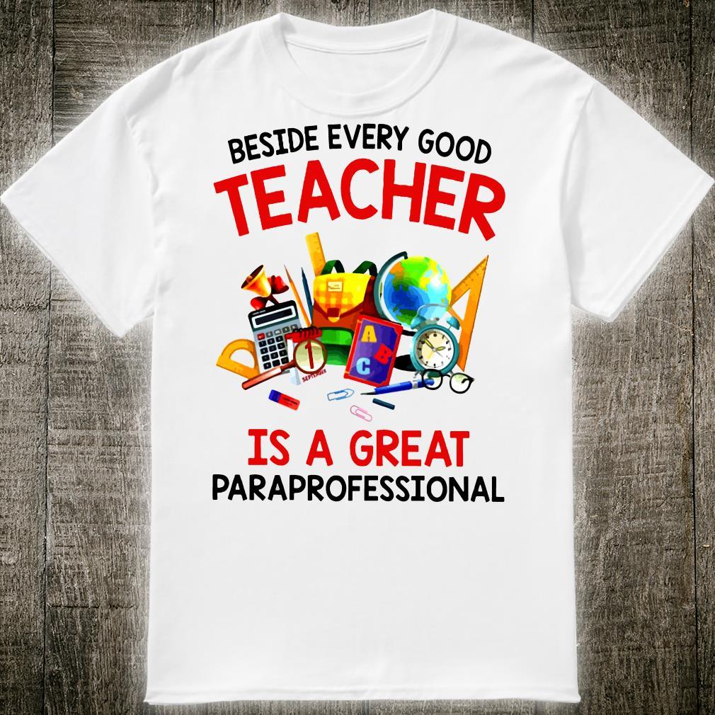 02cf50d8 Beside every good teacher is a great paraprofessional shirt