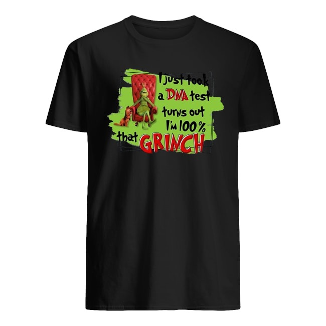 I just took a DNA test turns out I_m 100_ That Grinch shirt