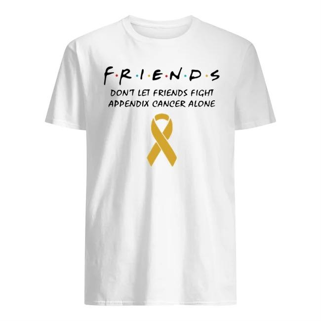 Friends Don't Let Friends Fight Appendix Cancer Alone Shirt