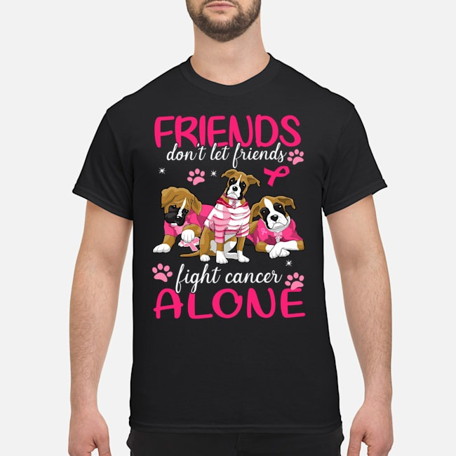 Boxer Friends don_t let friends fight cancer alone shirt