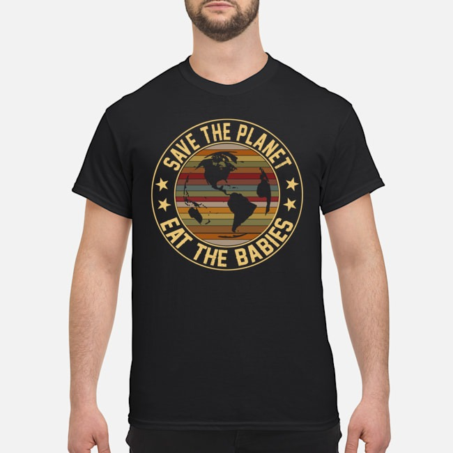 Save The Planet Eat The Babies Vintage Shirt