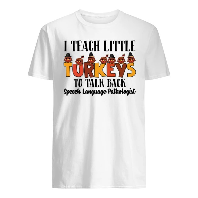 I Teach Little Turkeys To Talk Back Speech Language Pathologist Shirt
