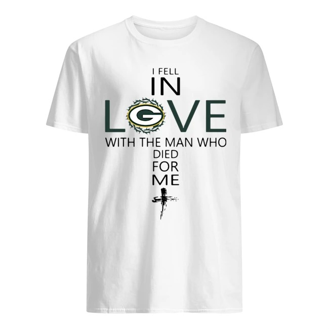 I Fell In Love Green Bay Packers With Man Who Died For Me shirt