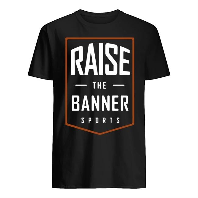 Raise The Banner Sports Shirt