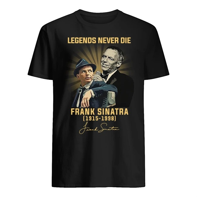 Frank Sinatra Legends Never Die 1915-1998 signature Shirt