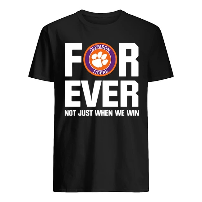 Clemson Tigers For Ever Not Just When We Win Shirt