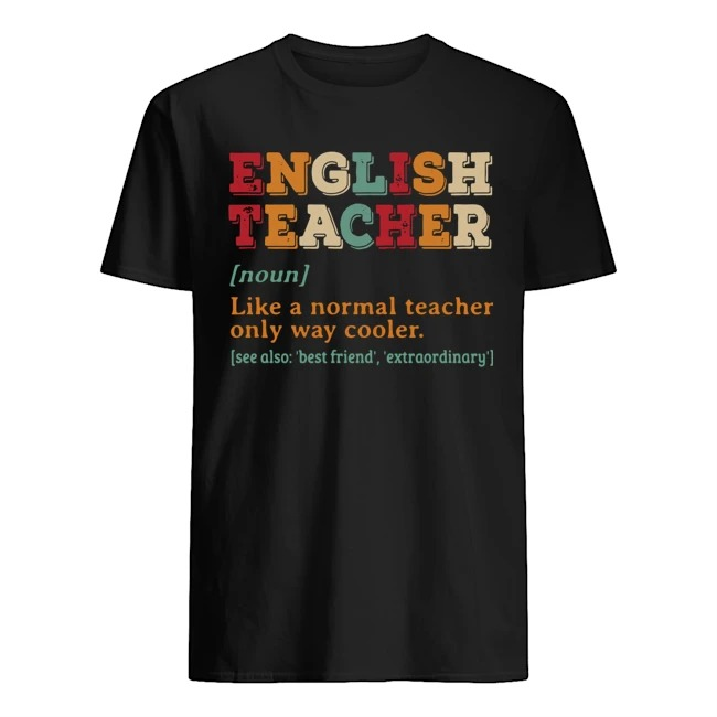 English teacher noun like a normal teacher only way cooler shirt